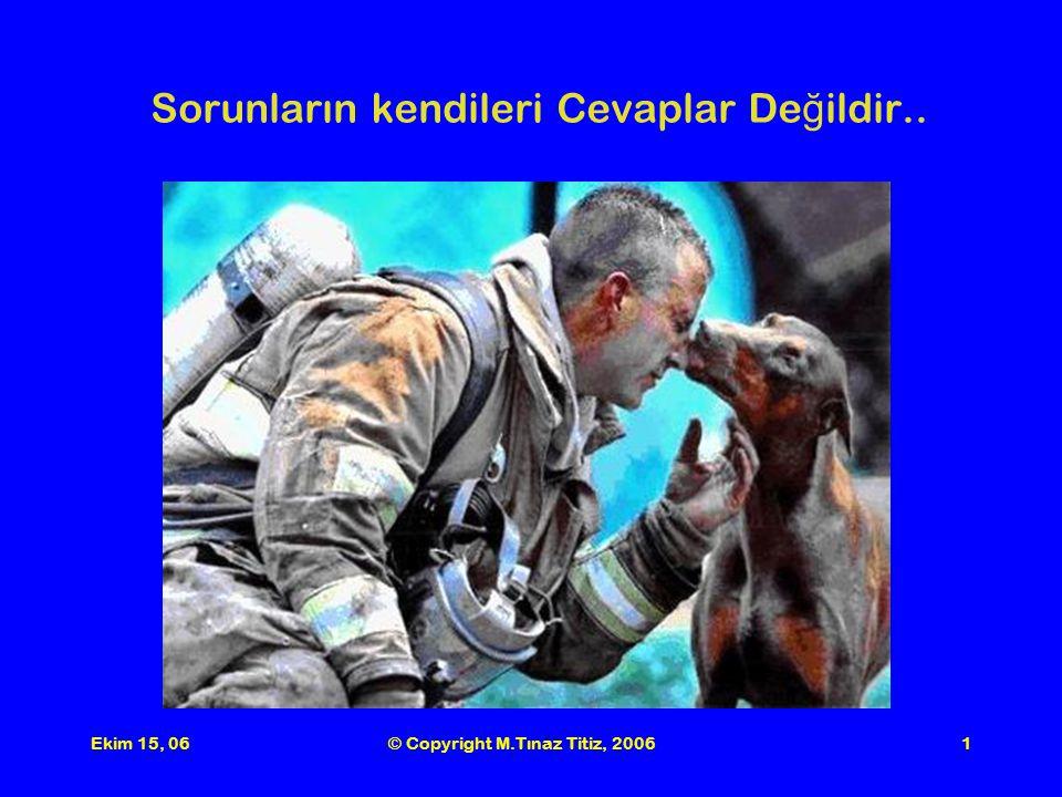 Ekim 15, 06© Copyright M.Tınaz Titiz, 20062 Zaman zaman –hatta ço ğ unlukla- sorunların çözümleri olarak, aslında kendileri birer sorun olan çözümlerin(!) önerildi ğ ini görürüz.