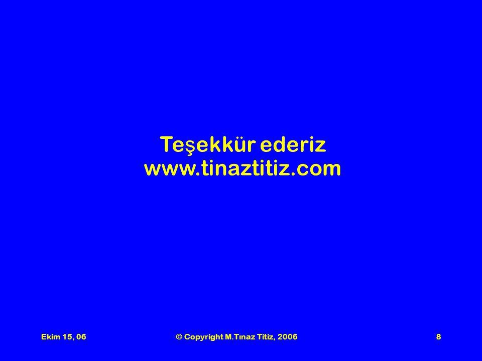 Ekim 15, 06© Copyright M.Tınaz Titiz, 20068 Te ş ekkür ederiz www.tinaztitiz.com
