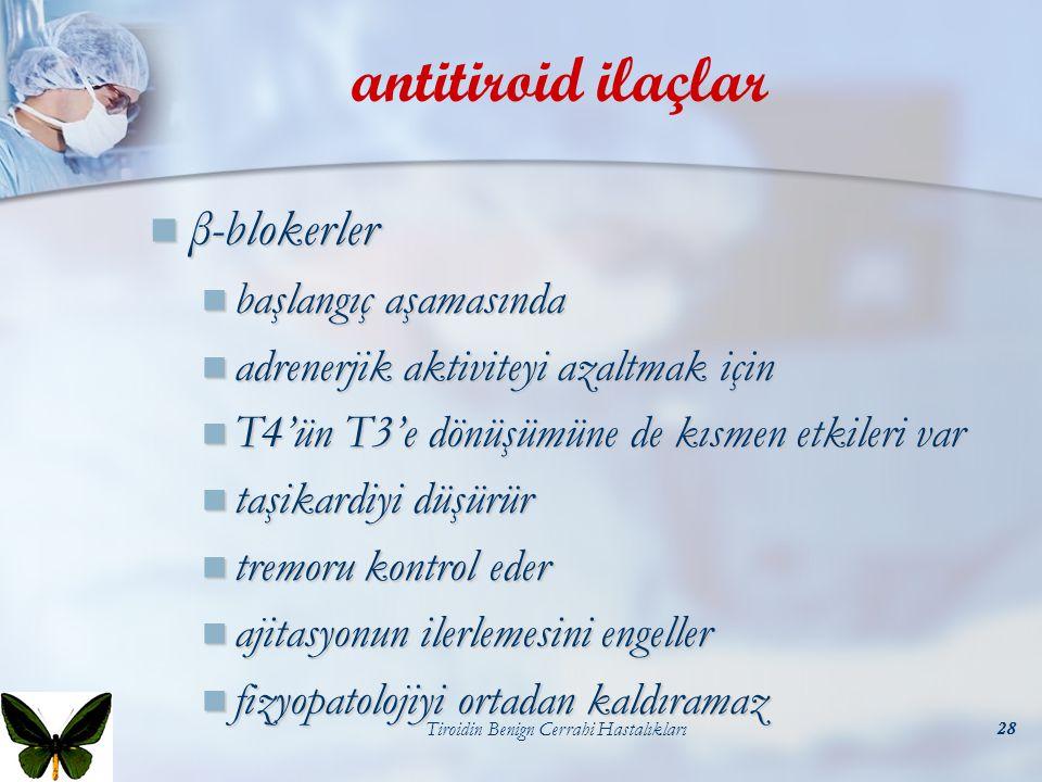 Tiroidin Benign Cerrahi Hastalıkları28 antitiroid ilaçlar β-blokerler β-blokerler başlangıç aşamasında başlangıç aşamasında adrenerjik aktiviteyi azal