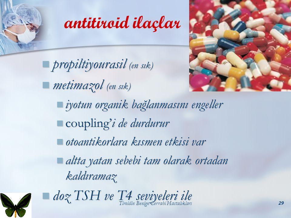 Tiroidin Benign Cerrahi Hastalıkları29 antitiroid ilaçlar propiltiyourasil (en sık) propiltiyourasil (en sık) metimazol (en sık) metimazol (en sık) iy