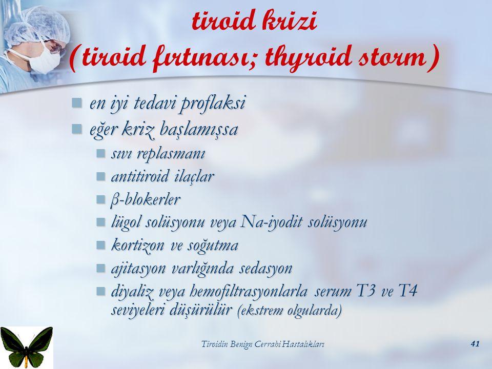 Tiroidin Benign Cerrahi Hastalıkları41 en iyi tedavi proflaksi en iyi tedavi proflaksi eğer kriz başlamışsa eğer kriz başlamışsa sıvı replasmanı sıvı
