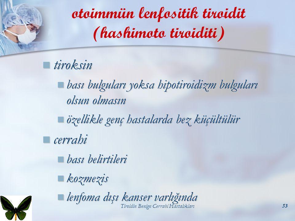 Tiroidin Benign Cerrahi Hastalıkları53 otoimmün lenfositik tiroidit (hashimoto tiroiditi) tiroksin tiroksin bası bulguları yoksa hipotiroidizm bulgula