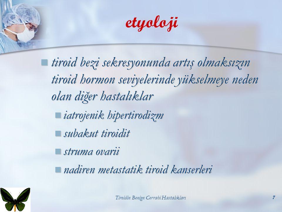 Tiroidin Benign Cerrahi Hastalıkları7 etyoloji tiroid bezi sekresyonunda artış olmaksızın tiroid hormon seviyelerinde yükselmeye neden olan diğer hast
