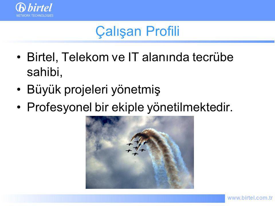 www.birtel.com.tr Çalışan Profili Birtel, Telekom ve IT alanında tecrübe sahibi, Büyük projeleri yönetmiş Profesyonel bir ekiple yönetilmektedir.