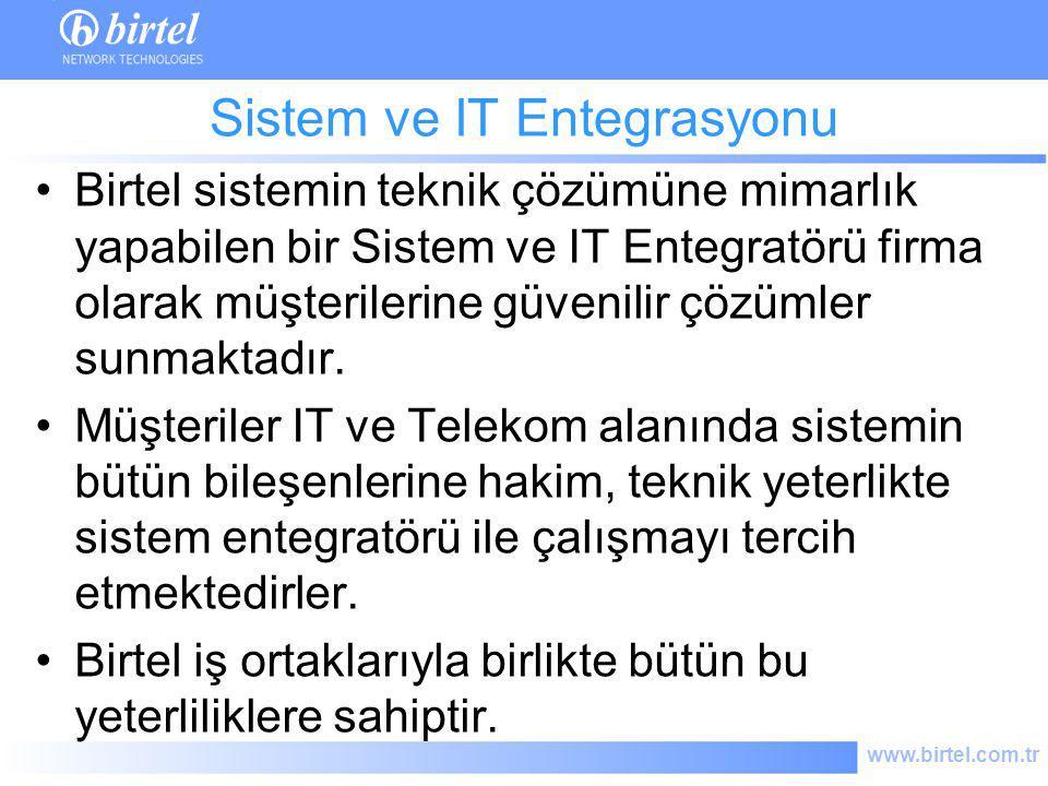 www.birtel.com.tr Sistem ve IT Entegrasyonu Birtel sistemin teknik çözümüne mimarlık yapabilen bir Sistem ve IT Entegratörü firma olarak müşterilerine