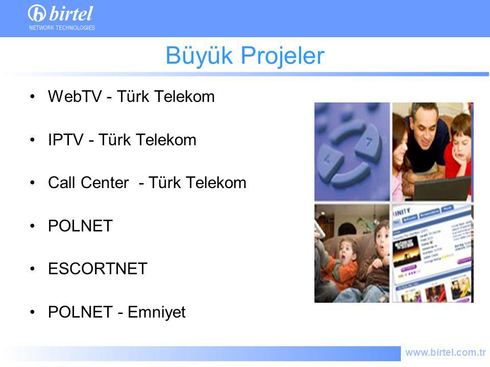 www.birtel.com.tr Büyük Projeler WebTV - Türk Telekom IPTV - Türk Telekom Call Center - Türk Telekom POLNET ESCORTNET POLNET - Emniyet