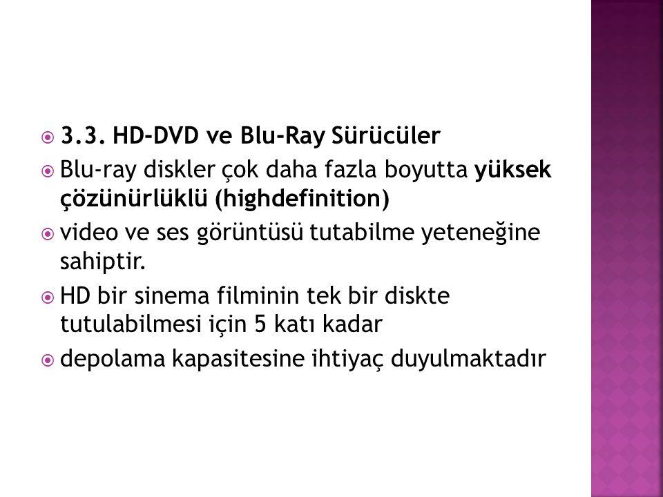  3.3. HD-DVD ve Blu-Ray Sürücüler  Blu-ray diskler çok daha fazla boyutta yüksek çözünürlüklü (highdefinition)  video ve ses görüntüsü tutabilme ye