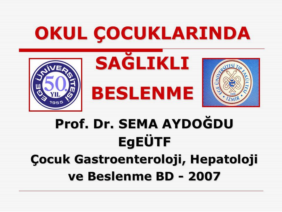 OKUL ÇOCUKLARINDA SAĞLIKLI BESLENME Prof. Dr. SEMA AYDOĞDU EgEÜTF Çocuk Gastroenteroloji, Hepatoloji ve Beslenme BD - 2007