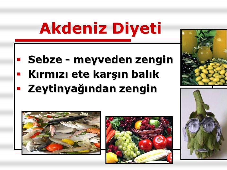 Akdeniz Diyeti  Sebze - meyveden zengin  Kırmızı ete karşın balık  Zeytinyağından zengin