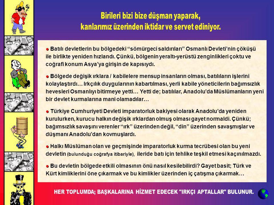 """● ● Batılı devletlerin bu bölgedeki """"sömürgeci saldırıları"""" Osmanlı Devleti'nin çöküşü ile birlikte yeniden hızlandı. Çünkü, bölgenin yeraltı-yerüstü"""