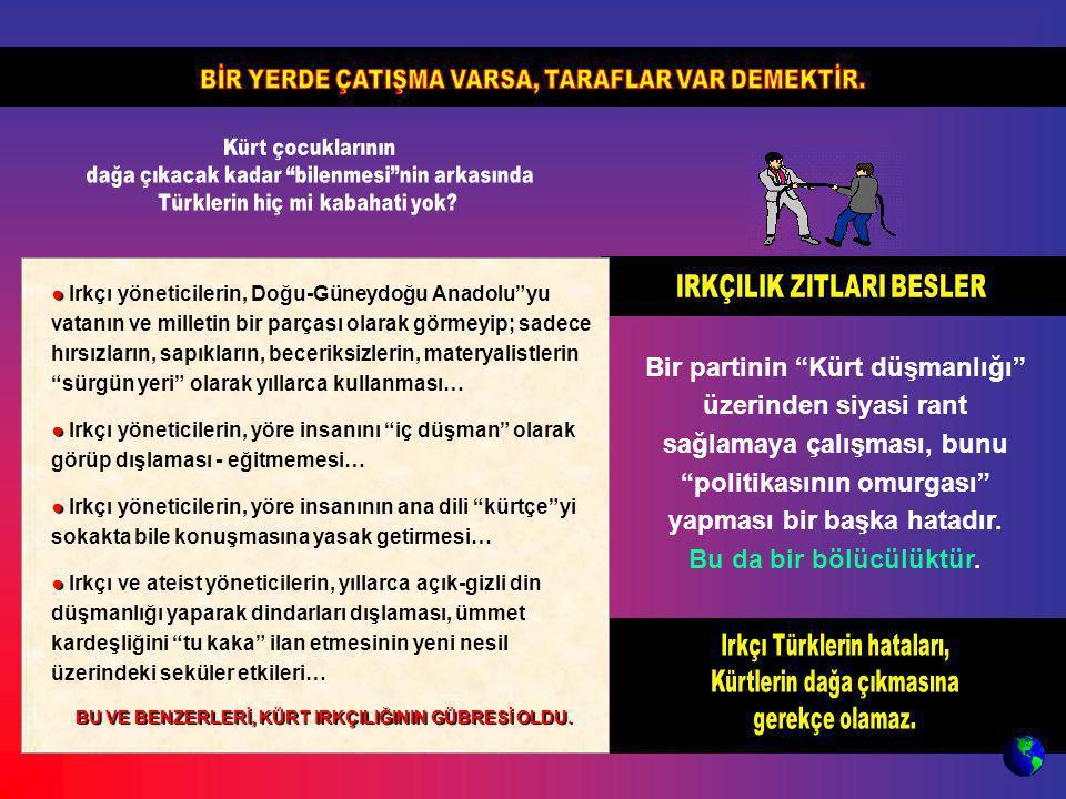 """● ● Irkçı yöneticilerin, Doğu-Güneydoğu Anadolu""""yu vatanın ve milletin bir parçası olarak görmeyip; sadece hırsızların, sapıkların, beceriksizlerin, m"""