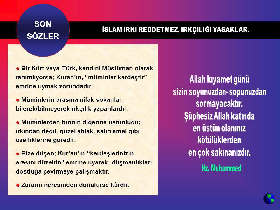 """● ● Bir Kürt veya Türk, kendini Müslüman olarak tanımlıyorsa; Kuran'ın, """"müminler kardeştir"""" emrine uymak zorundadır. ● ● Müminlerin arasına nifak sok"""