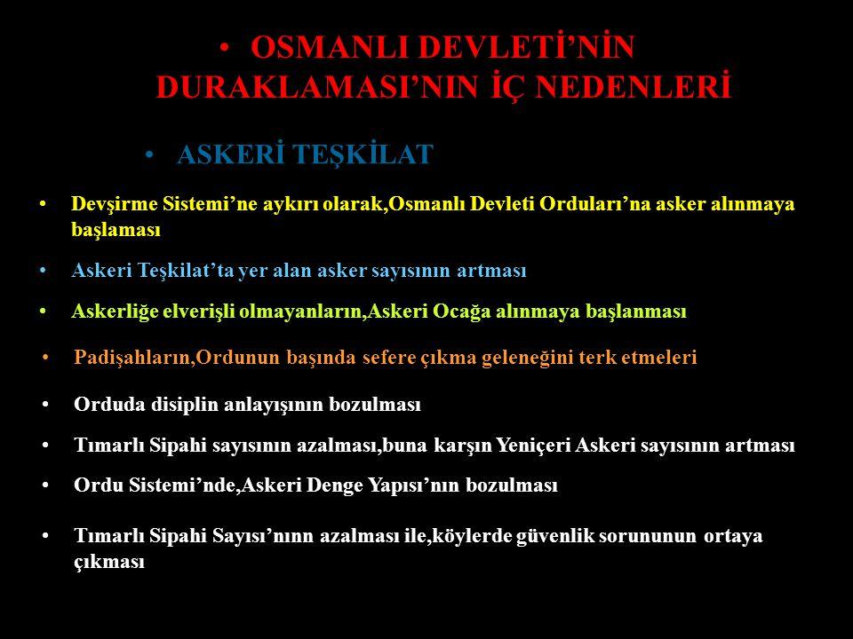 OSMANLI DEVLETİ'NİN DURAKLAMASI'NIN İÇ NEDENLERİ Osmanlı Devleti'nin teokratik bir yapıya bürünmesi Osmanlı Devleti Hükümdarları'nın,Osmanlı Orduları'nın başında sefere çıkma geleneğini ortadan kaldırmaları Osmanlı Devleti'nin geniş sınırlara ulaşması ve buna bağlı olarak,Osmanlı Devleti'nin merkezinden uzak olan eyaletlerde kontrolünün zorlaşması Osmanlı Devleti'nin değişik din ve ırklardan mensup geniş alanlı bir devlet hüviyetine bürünmesi Osmanlı Devleti Yönetimi'nde kadınların ağırlığının artması DEVLET YÖNETİMİ