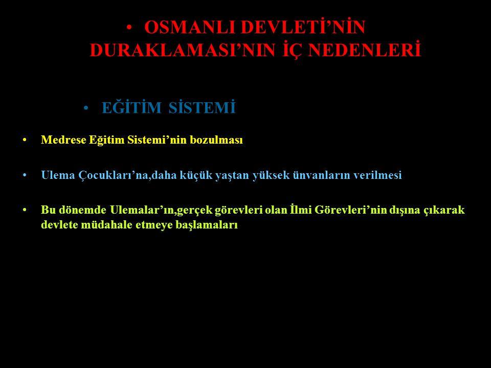 OSMANLI DEVLETİ'NİN DURAKLAMASI'NIN İÇ NEDENLERİ Osmanlı Devleti'nin merkezinden uzak olan eyaletlerde güvenliğin bozulması Osmanlı Devleti Yönetimi'nin,merkezden uzak olan eyaletlere gereken desteği vermemesi Eyaletlerin başında,o yörenin benimsediği kişilerin görev yapması EYALET YÖNETİMİ