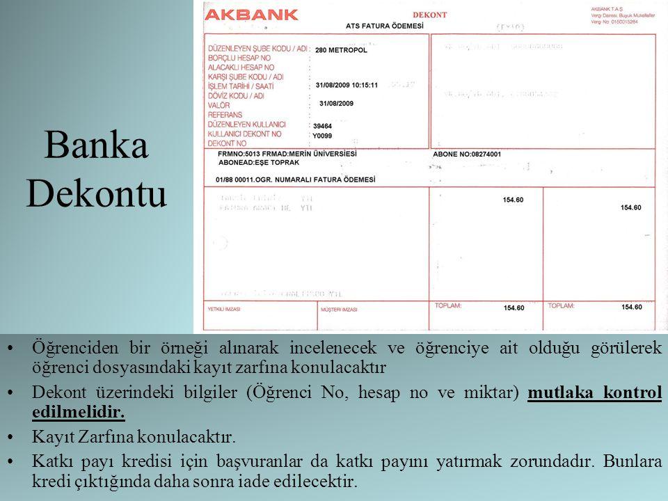 Banka Dekontu Öğrenciden bir örneği alınarak incelenecek ve öğrenciye ait olduğu görülerek öğrenci dosyasındaki kayıt zarfına konulacaktır Dekont üzer