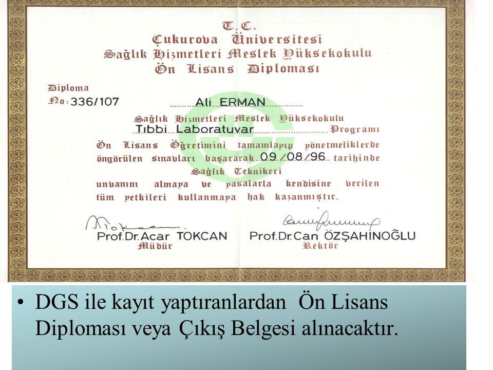 DGS ile kayıt yaptıranlardan Ön Lisans Diploması veya Çıkış Belgesi alınacaktır.