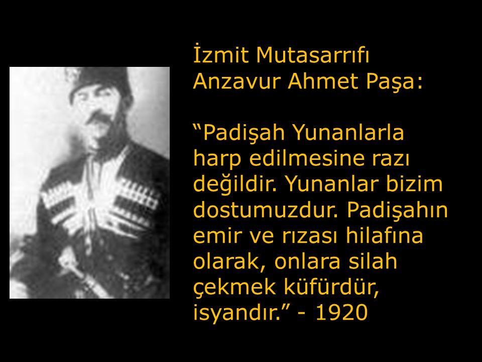 Anzavur Ahmet (Kuva-i Muhammediye Birlikleri Komutanı): Göğsümde iman, başımda Kur'an ve elimde padişah fermânı olarak geliyorum.