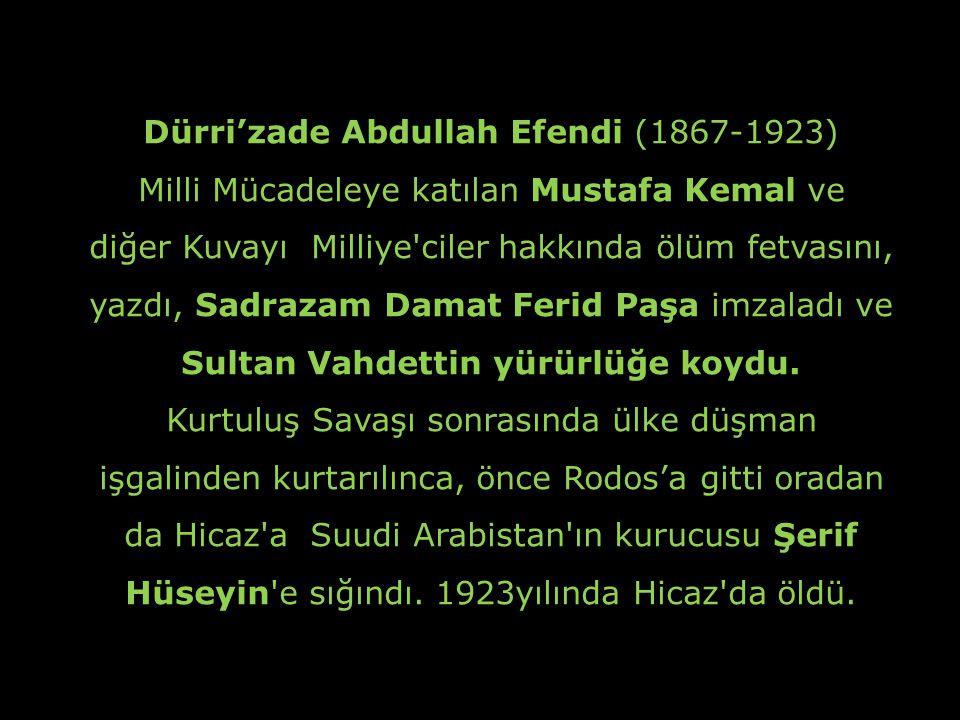 Şeyhülislam Dürri'zade Abdullah'ın Fetvası: Padişahın izni olmadan, yabancı askerlere karşı duranları, asker ve para toplayanları tek tek veya topluca öldürmek islâmın gereği ve görevidir.