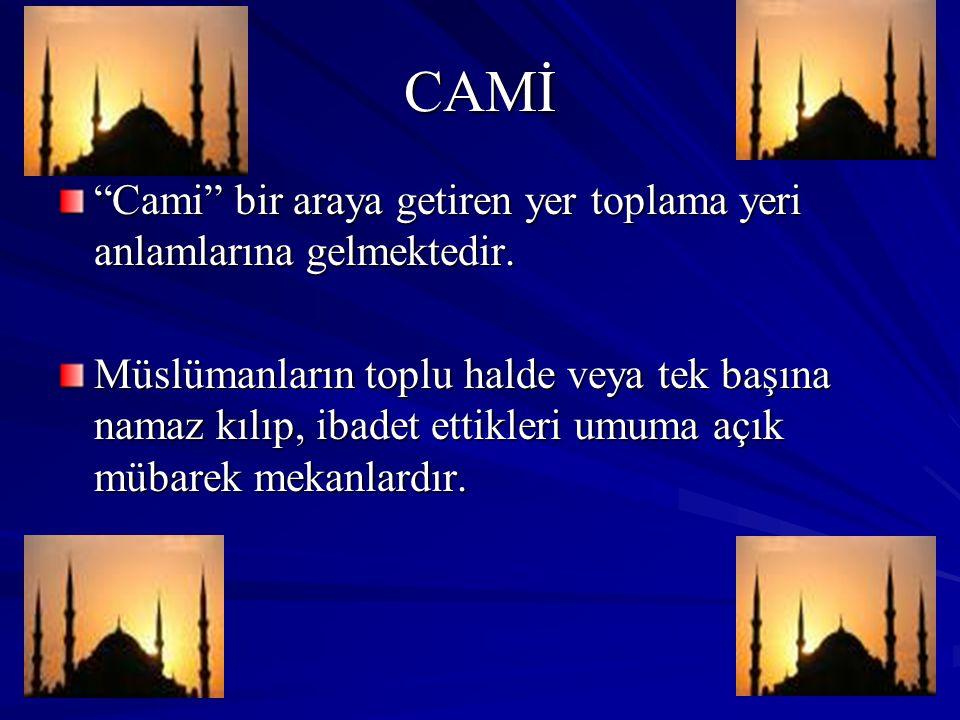 """CAMİ """"Cami"""" bir araya getiren yer toplama yeri anlamlarına gelmektedir. Müslümanların toplu halde veya tek başına namaz kılıp, ibadet ettikleri umuma"""