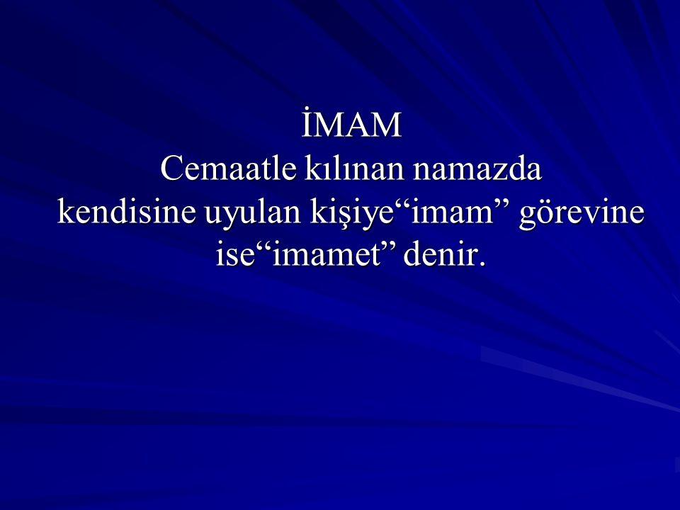 """İMAM Cemaatle kılınan namazda kendisine uyulan kişiye""""imam"""" görevine ise""""imamet"""" denir."""