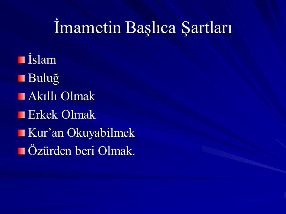 İmametin Başlıca Şartları İslamBuluğ Akıllı Olmak Erkek Olmak Kur'an Okuyabilmek Özürden beri Olmak.