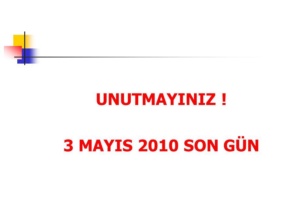 UNUTMAYINIZ ! 3 MAYIS 2010 SON GÜN