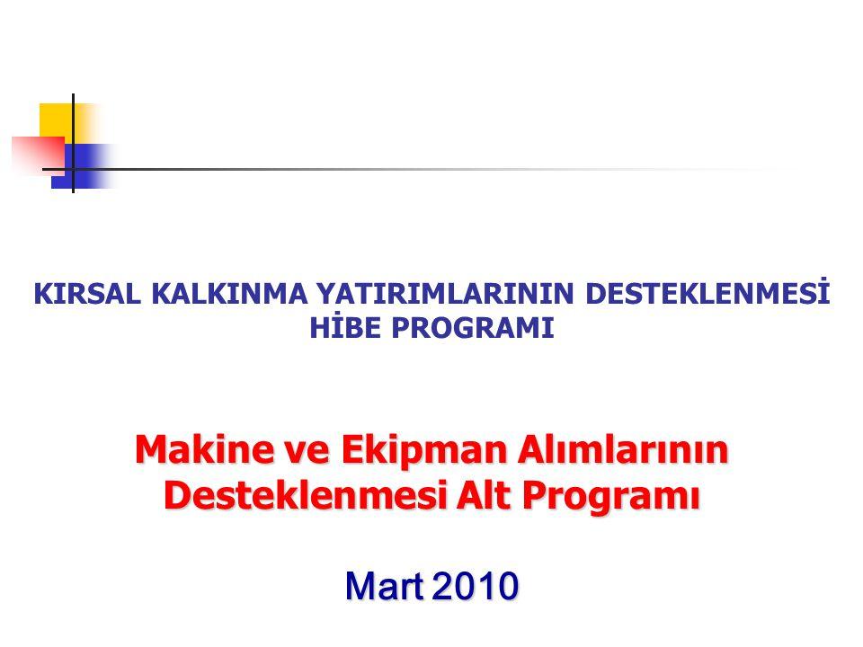 KIRSAL KALKINMA YATIRIMLARININ DESTEKLENMESİ HİBE PROGRAMI Makine ve Ekipman Alımlarının Desteklenmesi Alt Programı Mart 2010