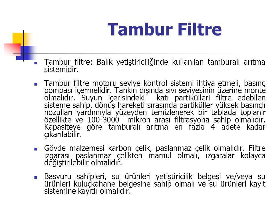 Tambur filtre: Balık yetiştiriciliğinde kullanılan tamburalı arıtma sistemidir. Tambur filtre motoru seviye kontrol sistemi ihtiva etmeli, basınç pomp
