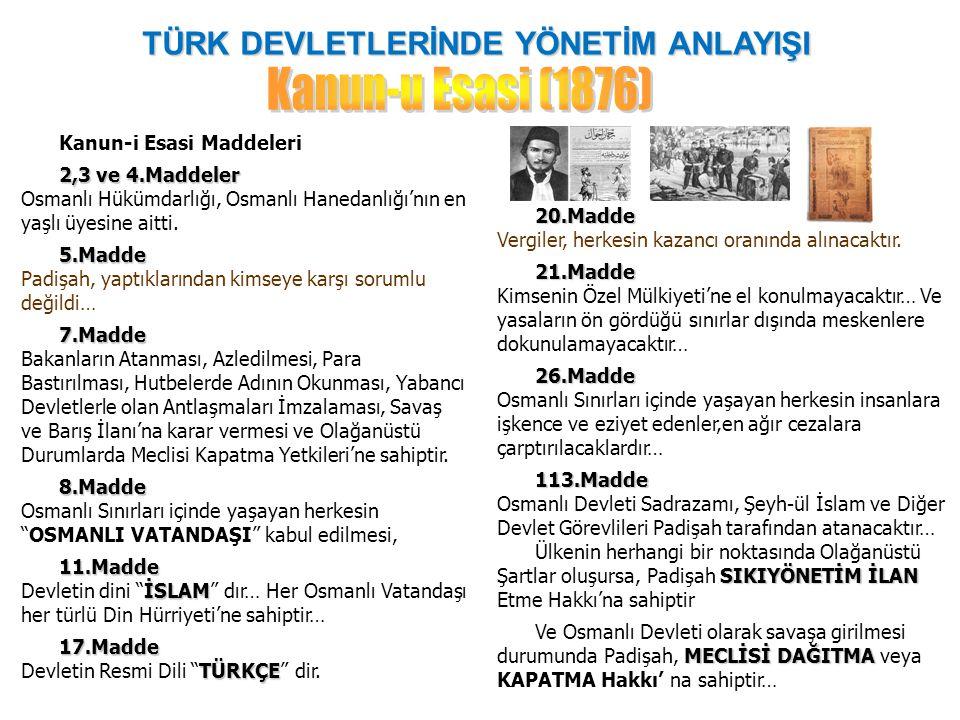 TÜRK DEVLETLERİNDE YÖNETİM ANLAYIŞI Kanun-i Esasi Maddeleri 2,3 ve 4.Maddeler 2,3 ve 4.Maddeler Osmanlı Hükümdarlığı, Osmanlı Hanedanlığı'nın en yaşlı