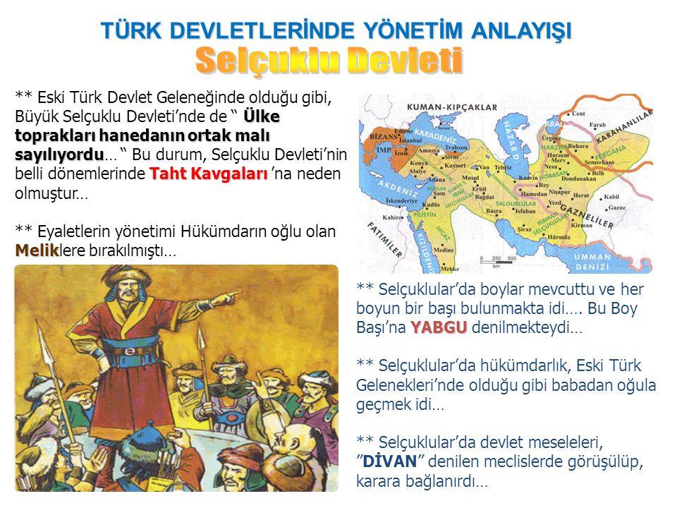 TÜRK DEVLETLERİNDE YÖNETİM ANLAYIŞI Ülke toprakları hanedanın ortak malı sayılıyordu Taht Kavgaları ** Eski Türk Devlet Geleneğinde olduğu gibi, Büyük