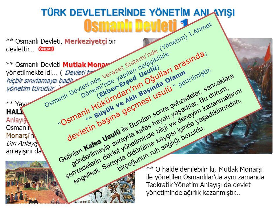 TÜRK DEVLETLERİNDE YÖNETİM ANLAYIŞI Merkeziyetçi ** Osmanlı Devleti, Merkeziyetçi bir devlettir… Mutlak Monarşi Devleti tek bir kişinin hiçbir sınırla