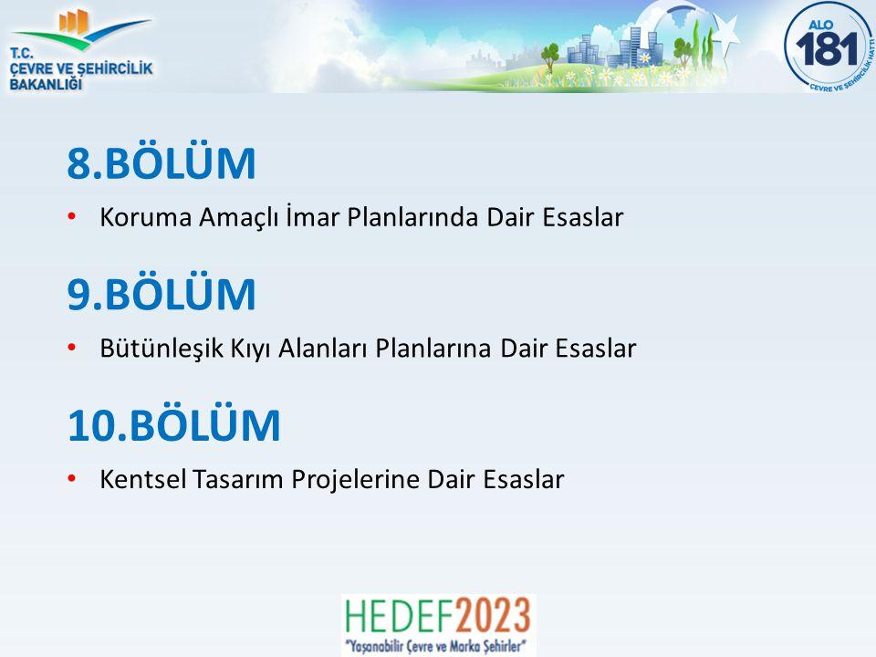8.BÖLÜM Koruma Amaçlı İmar Planlarında Dair Esaslar 9.BÖLÜM Bütünleşik Kıyı Alanları Planlarına Dair Esaslar 10.BÖLÜM Kentsel Tasarım Projelerine Dair Esaslar
