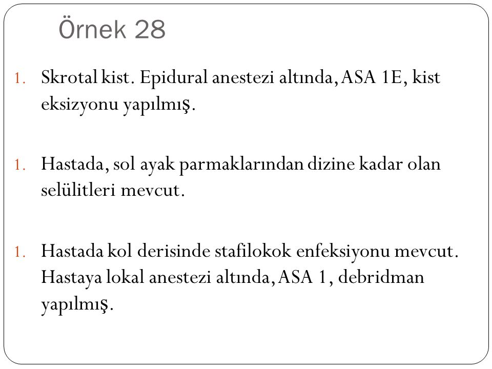 Örnek 28 1.Skrotal kist. Epidural anestezi altında, ASA 1E, kist eksizyonu yapılmı ş.