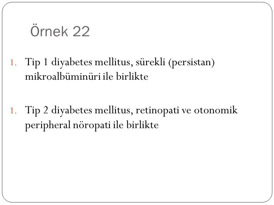 Örnek 22 1.Tip 1 diyabetes mellitus, sürekli (persistan) mikroalbüminüri ile birlikte 1.