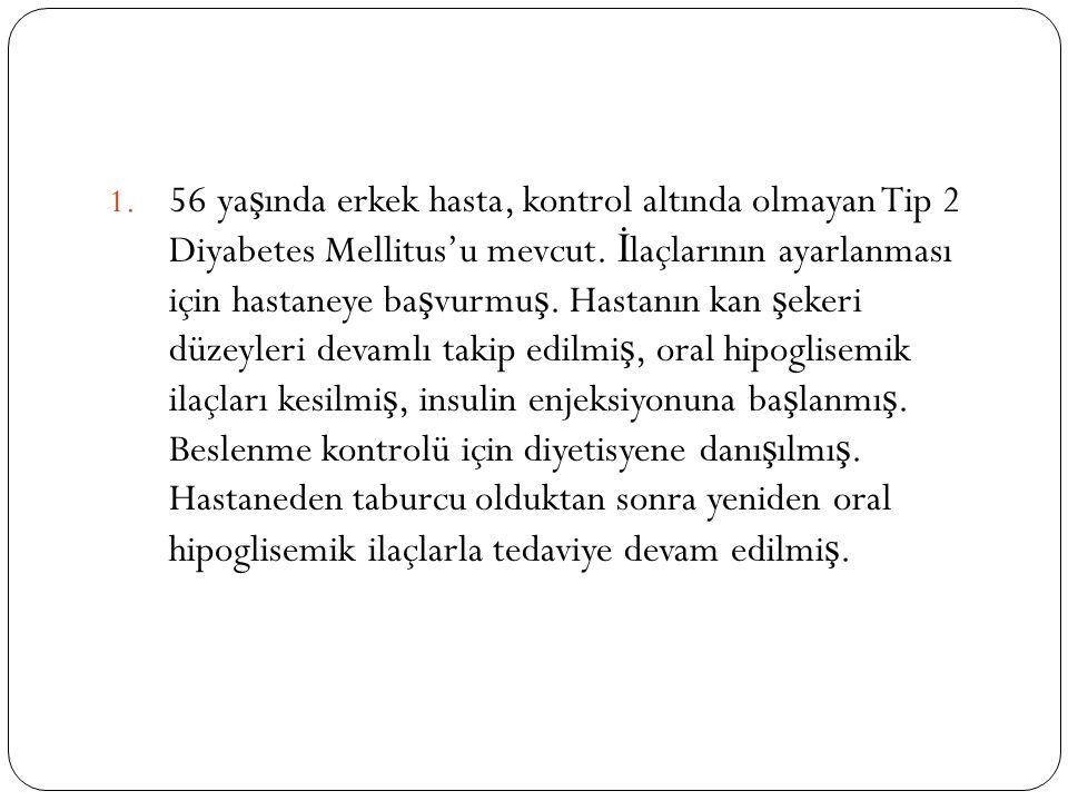 1.56 ya ş ında erkek hasta, kontrol altında olmayan Tip 2 Diyabetes Mellitus'u mevcut.