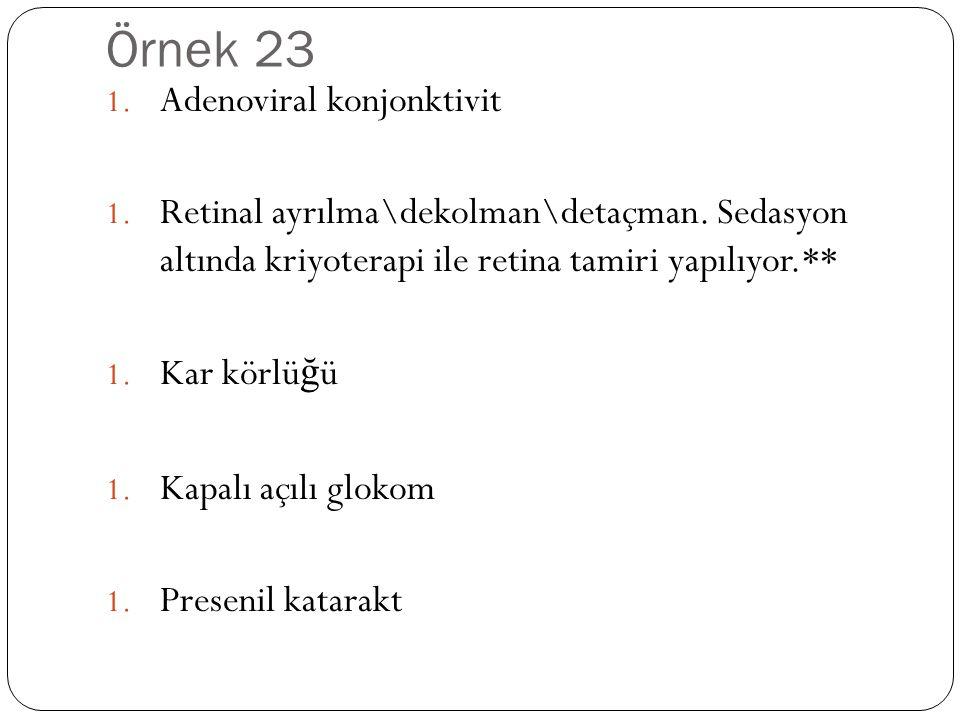 Örnek 23 1.Adenoviral konjonktivit 1. Retinal ayrılma\dekolman\detaçman.