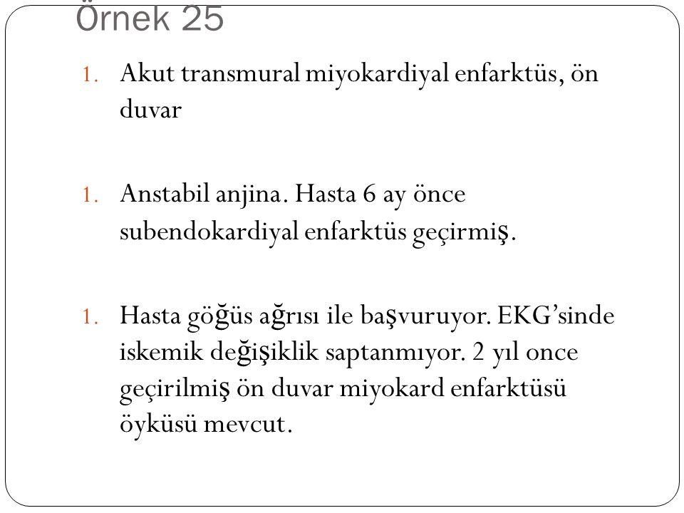 Örnek 25 1.Akut transmural miyokardiyal enfarktüs, ön duvar 1.