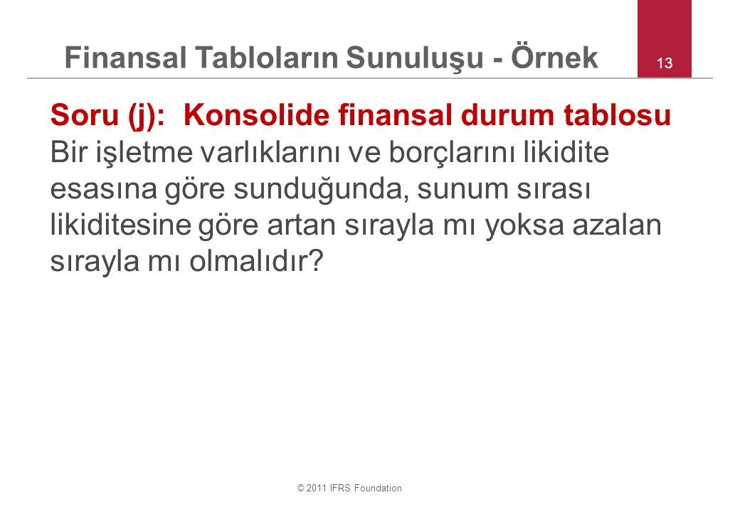 © 2011 IFRS Foundation 13 Soru (j): Konsolide finansal durum tablosu Bir işletme varlıklarını ve borçlarını likidite esasına göre sunduğunda, sunum sı