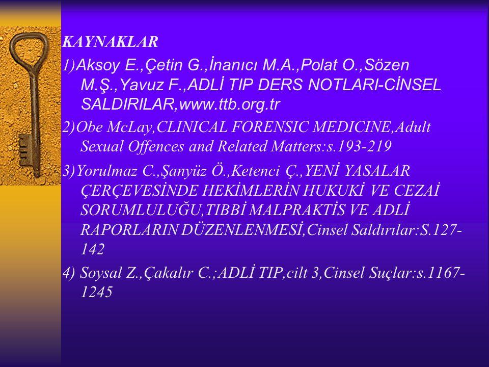 KAYNAKLAR 1) Aksoy E.,Çetin G.,İnanıcı M.A.,Polat O.,Sözen M.Ş.,Yavuz F.,ADLİ TIP DERS NOTLARI-CİNSEL SALDIRILAR,www.ttb.org.tr 2)Obe McLay,CLINICAL F
