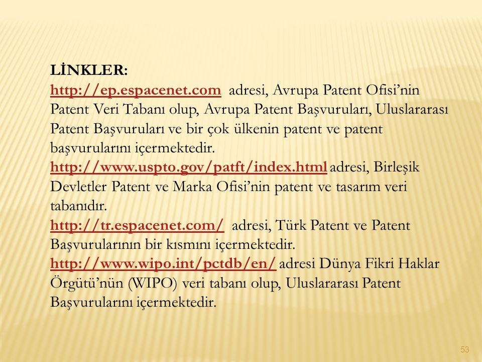 LİNKLER: http://ep.espacenet.comhttp://ep.espacenet.com adresi, Avrupa Patent Ofisi'nin Patent Veri Tabanı olup, Avrupa Patent Başvuruları, Uluslarara