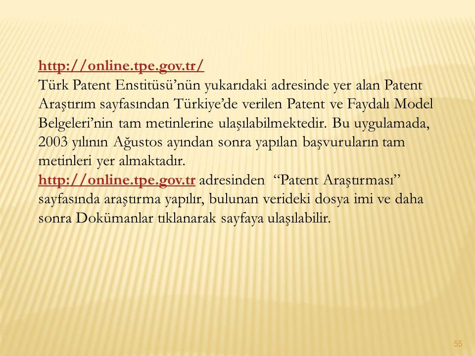 http://online.tpe.gov.tr/ Türk Patent Enstitüsü'nün yukarıdaki adresinde yer alan Patent Araştırım sayfasından Türkiye'de verilen Patent ve Faydalı Mo