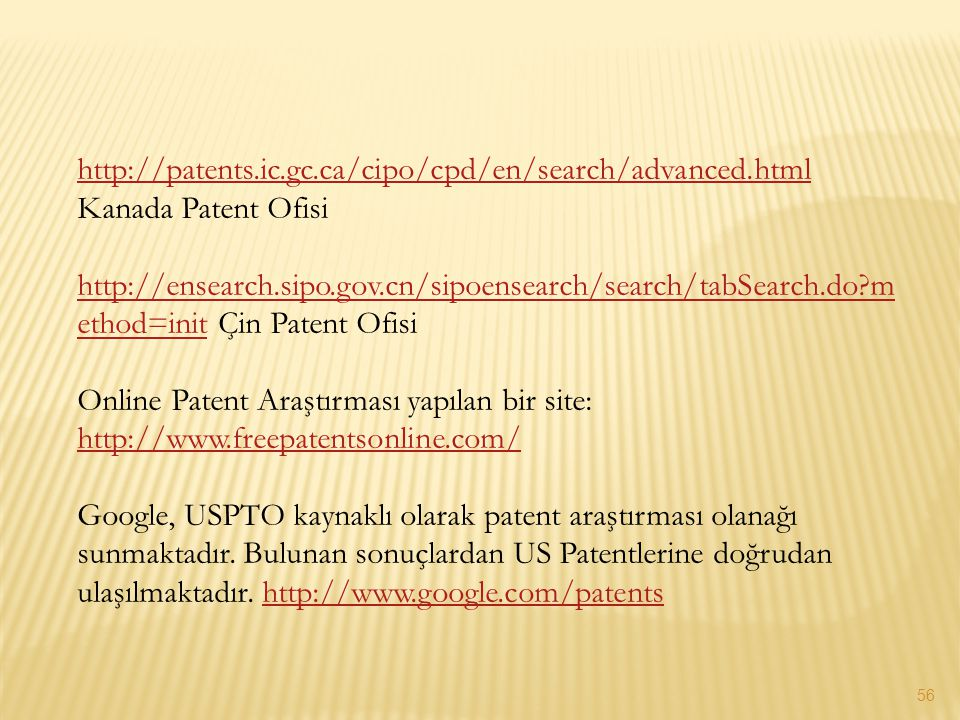http://patents.ic.gc.ca/cipo/cpd/en/search/advanced.html http://patents.ic.gc.ca/cipo/cpd/en/search/advanced.html Kanada Patent Ofisi http://ensearch.