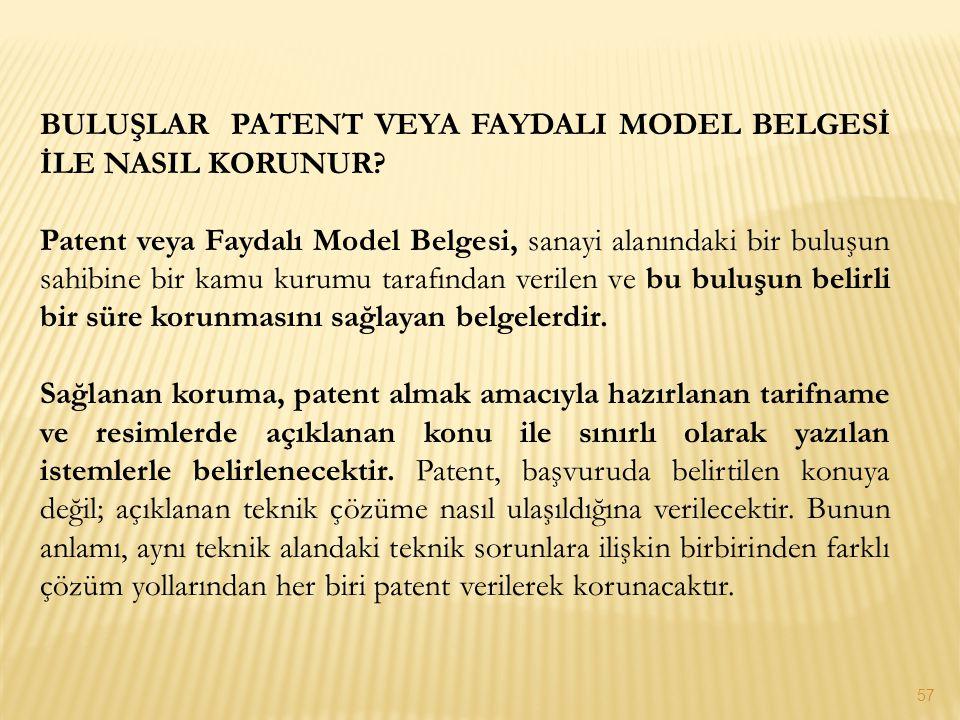 BULUŞLAR PATENT VEYA FAYDALI MODEL BELGESİ İLE NASIL KORUNUR? Patent veya Faydalı Model Belgesi, sanayi alanındaki bir buluşun sahibine bir kamu kurum