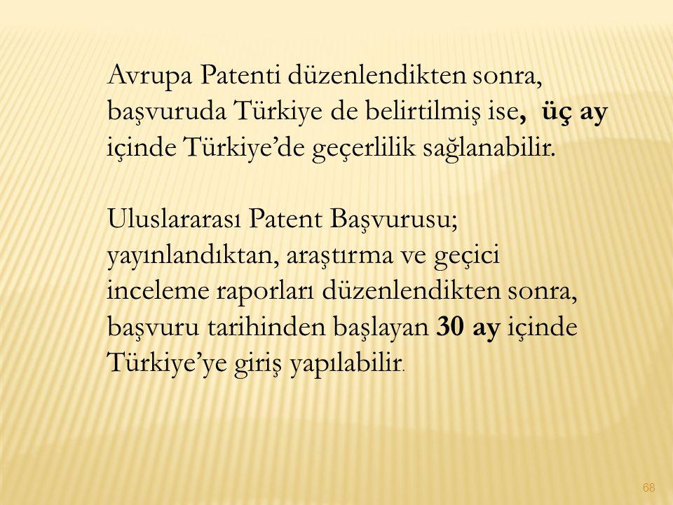 68 Avrupa Patenti düzenlendikten sonra, başvuruda Türkiye de belirtilmiş ise, üç ay içinde Türkiye'de geçerlilik sağlanabilir. Uluslararası Patent Baş