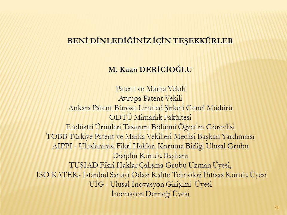 79 BENİ DİNLEDİĞİNİZ İÇİN TEŞEKKÜRLER M. Kaan DERİCİOĞLU Patent ve Marka Vekili Avrupa Patent Vekili Ankara Patent Bürosu Limited Şirketi Genel Müdürü