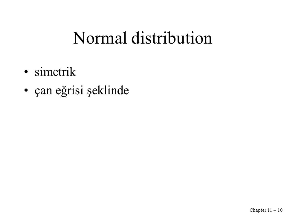 Chapter 11 – 10 Normal distribution simetrik çan eğrisi şeklinde