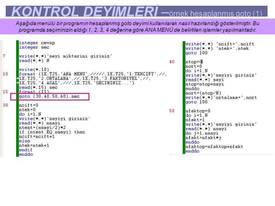 KONTROL DEYİMLERİ – örnek hesaplanmış goto (1) Aşağıda menülü bir programın hesaplanmış goto deyimi kullanılarak nasıl hazırlandığı gösterilmiştir. Bu
