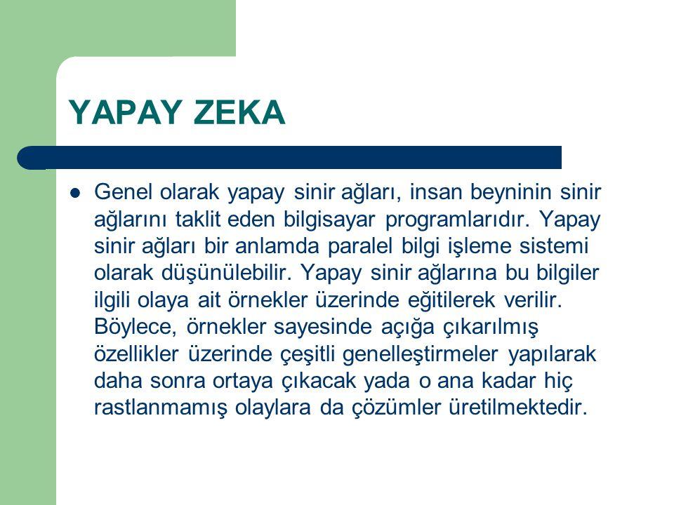 YAPAY ZEKA Genel olarak yapay sinir ağları, insan beyninin sinir ağlarını taklit eden bilgisayar programlarıdır.
