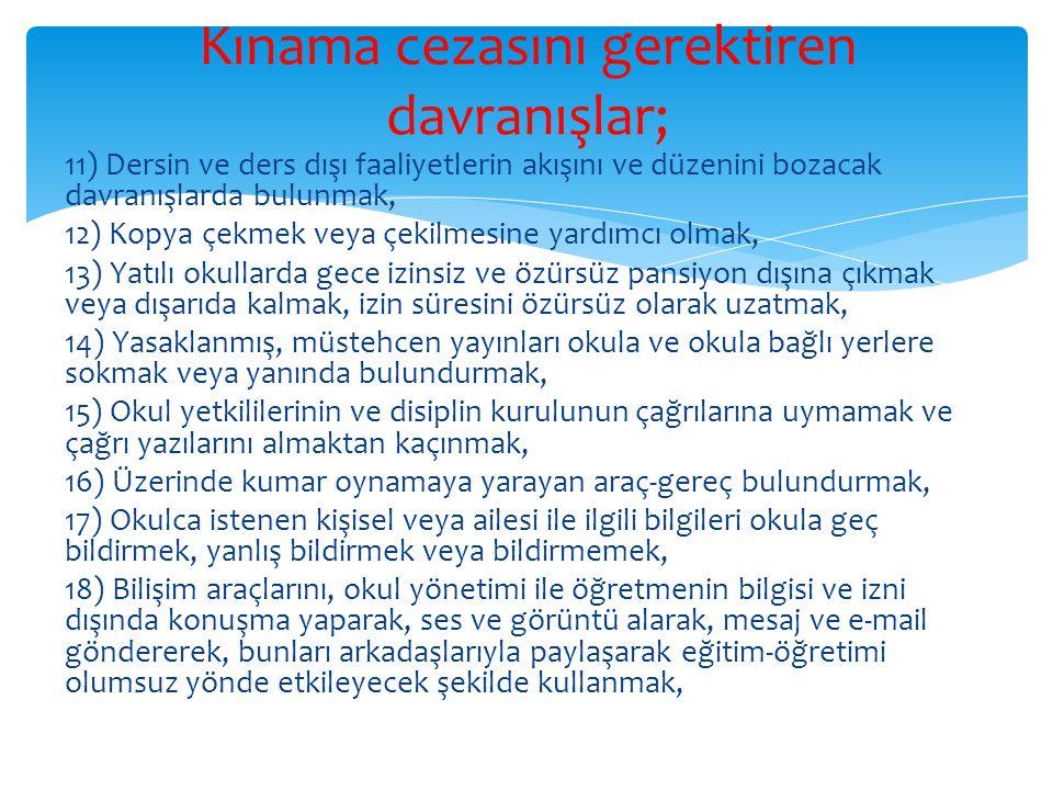 11) Dersin ve ders dışı faaliyetlerin akışını ve düzenini bozacak davranışlarda bulunmak, 12) Kopya çekmek veya çekilmesine yardımcı olmak, 13) Yatılı