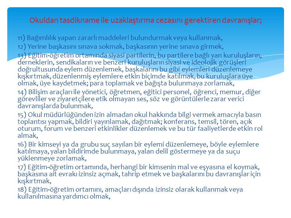 11) Bağımlılık yapan zararlı maddeleri bulundurmak veya kullanmak, 12) Yerine başkasını sınava sokmak, başkasının yerine sınava girmek, 13) Eğitim-öğr